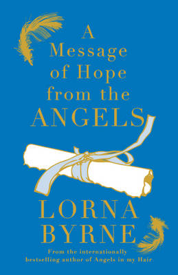 A Message of Hope from the Angels, Lorna Byrne